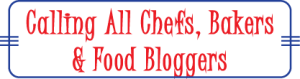 Calling All Chefs Bakers & Food Bloggers